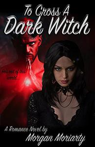 To Cross A Dark Witch: A Magical Paranormal Romance
