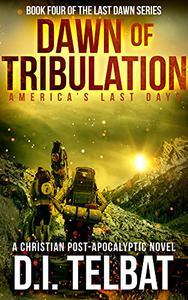 DAWN of TRIBULATION: America's Last Days