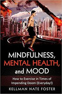 Mindfulness, Mental Health, and Mood: How to Exercise in Times of Impending Doom
