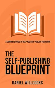 The Self-publishing Blueprint: A complete guide to help you self-publish your book