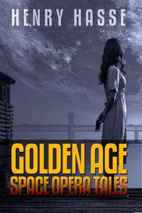 Henry Hasse: Golden Age Space Opera Tales