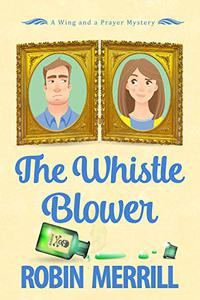 The Whistle Blower: A Wing and a Prayer Mystery