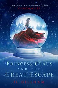 Princess Claus and the Great Escape: A Young Adult Christmas Holiday Romance