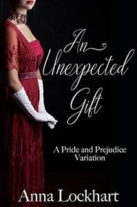 An Unexpected Gift: A Pride and Prejudice Variation