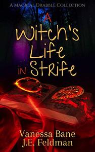 A Witch's Life in Strife: A Magical Drabble Collection