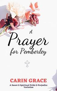 A Prayer for Pemberley: A Sweet Spiritual Pride & Prejudice Variation
