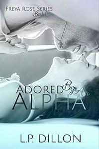 Adored By An Alpha: Freya Rose Series Book One