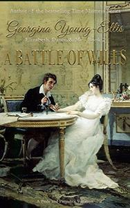 A Battle of Wills: Elizabeth, Darcy, and Me: A Pride And Prejudice Variation