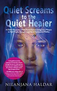 Quiet Screams to the Quiet Healer: A Child's Perspective of Domestic Violence Using it as a Weapon to Heal People, Through a Journey of Mystery and Riddles