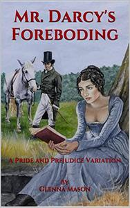 Mr. Darcy's Foreboding: A Pride and Prejudice Variation