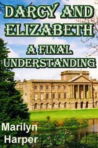 DARCY AND ELIZABETH - A FINAL UNDERSTANDING