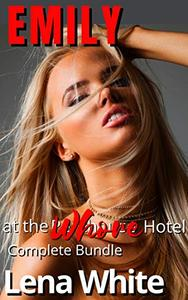 Emily at the Whore Hotel -: Complete Bundle