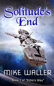 """Solitude's End: Book I of 'Echo's Way"""""""