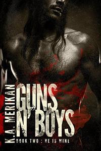 Guns n' Boys: He is Mine (book 2)
