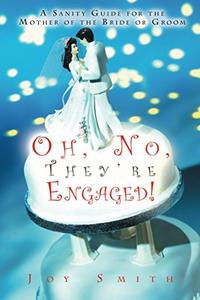 Oh, No, They're Engaged!: A Sanity Guide for the Mother of the Bride or Groom