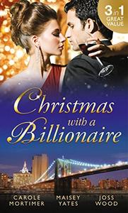 Christmas with a Billionaire: Billionaire under the Mistletoe / Snowed in with Her Boss / A Diamond for Christmas