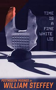 Time is a Fine White Lie: Postmodern Musings