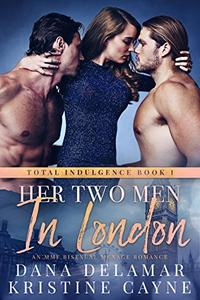 Her Two Men in London: An MMF Bisexual Menage Romance