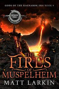 The Fires of Muspelheim: Eschaton Cycle