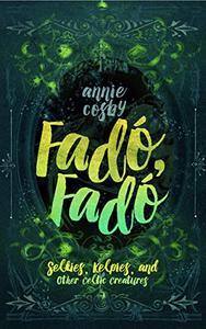 Fadó, Fadó: Selkies, Kelpies, and Other Celtic Creatures