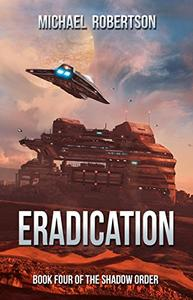 Eradication: A Space Opera: Book Four of The Shadow Order