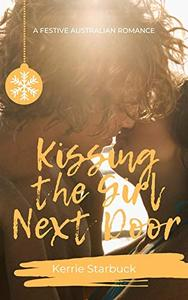 Kissing The Girl Next Door: a festive Australia romance