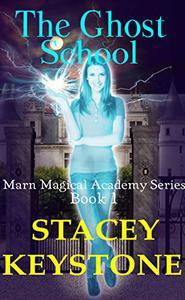 The Ghost School: Marn Magical Academy Book 1