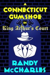 A Connecticut Gumshoe in King Arthur's Court