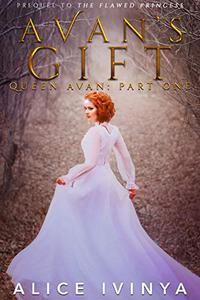 Avan's Gift: Queen Avan Part One