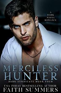 Merciless Hunter : A Dark Mafia Romance