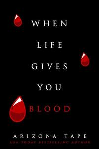 When Life Gives You Blood