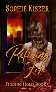 Refining Fire: Finding Home Book 3