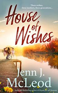 House of Wishes: Three wishes, three mothers, three generations: Dandelion House is ready to reveal its secrets.