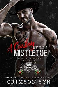 A Cowboy Under the Mistletoe: A Royal Bastards MC Holiday Book #2