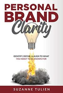 Personal Brand Clarity: Identify, Define, & Align to What You Want to be Known For