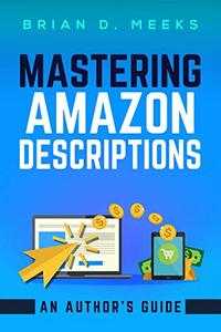 Mastering Amazon Descriptions: An Author's Guide: Copywriting for Authors