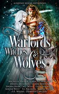 Warlords, Witches and Wolves: A Fantasy Realms Anthology