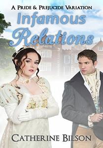 "Infamous Relations: A Pride And Prejudice ""What If?"" Tale"
