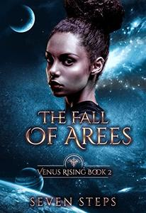The Fall Of Arees: Venus Rising Book 2