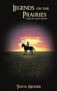 Legends on the Prairies: a Sacred Land Story