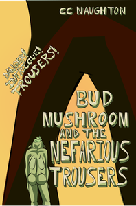 Bud Mushroom and the Nefarious Trousers
