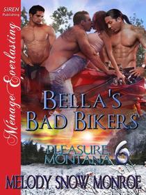 Bella's Bad Bikers [Pleasure, Montana 6] (Siren Publishing Menage Everlasting)