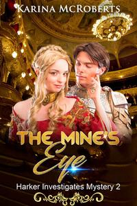 The Mine's Eye, Book Two of the Harker Investigates Mysteries