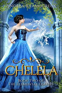 Chelela: Book Two of The Elemental Diaries