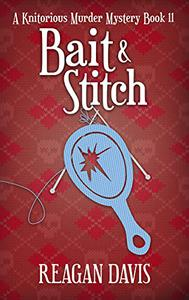 Bait & Stitch: A Knitorious Murder Mystery book 11