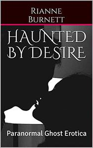 Haunted By Desire: Paranormal Ghost Erotica