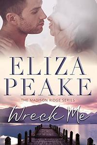 Wreck Me: A Steamy, Small Town, Opposites Attract Romance