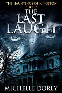The Last Laugh: A Haunting Ghost Story Based On True Events- Bonus Edition
