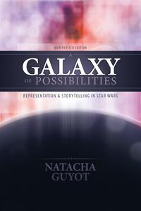 A Galaxy of Possibilities: Representation and Storytelling in Star Wars (New Revised Edition)