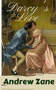 "Darcy's Love: A ""Pride and Prejudice"" Variation"